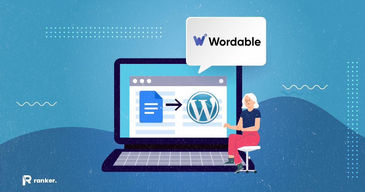 Wordable Herramienta para subir contenido a tu CMS (2021)